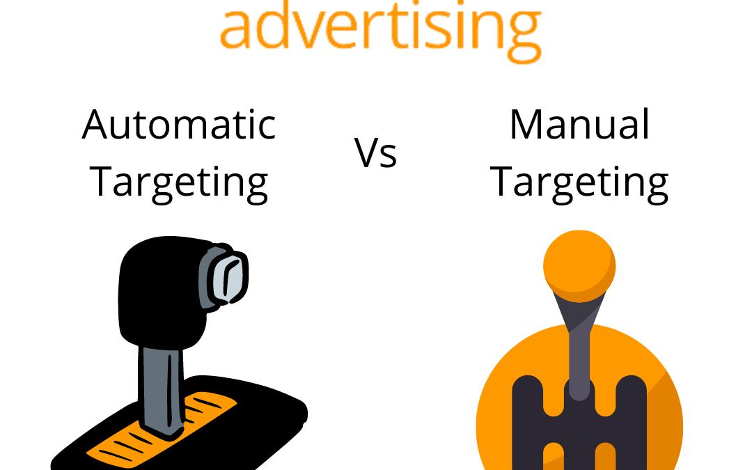 Amazon Advertising: Automatic vs Manual Targeting